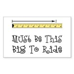 Must Be This Big To Ride Rectangle Sticker