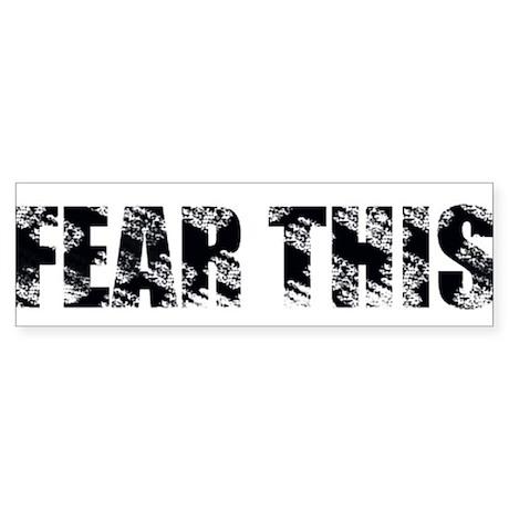 Fear This Bumper Sticker