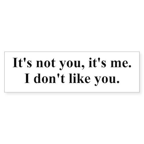 It's not you Sticker (Bumper)