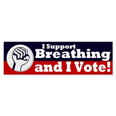 I Support Breathing And I Vote! Bumper Sticker