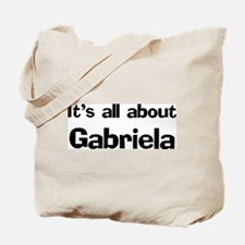 It's all about Gabriela Tote Bag
