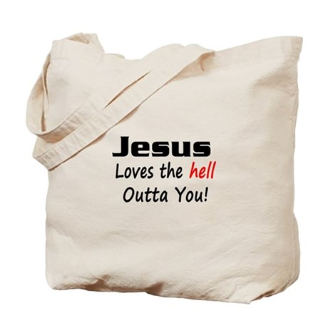 Jesus Loves The Hell Outta Yo Tote Bag