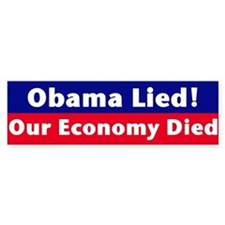 Obama lied! Our Economy Died Bumper Sticker