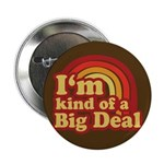 "I'm Kind of a Big Deal 2.25"" Button (100 pack"