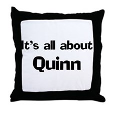 It's all about Quinn Throw Pillow