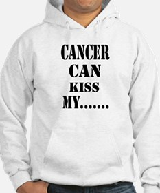 Cancer Can Kiss My.....Hoodie