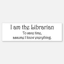 I am the Librarian Bumper Bumper Sticker