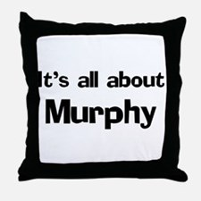 It's all about Murphy Throw Pillow