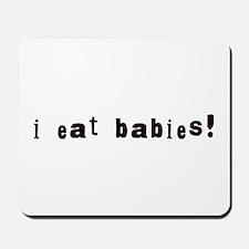 I Eat Babies Mousepad