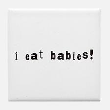 I Eat Babies Tile Coaster