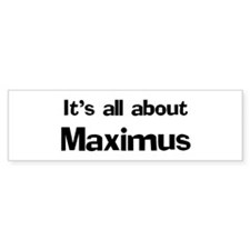 It's all about Maximus Bumper Car Sticker