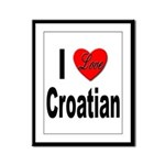 I Love Croatian Framed Panel Print