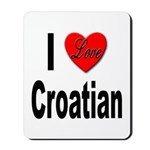 I Love Croatian Mousepad