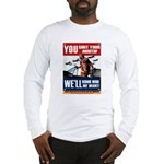 You Shut Up, We Bomb Long Sleeve T-Shirt