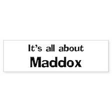 It's all about Maddox Bumper Bumper Sticker