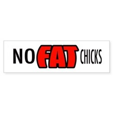 No Fat Chicks Sticker (Bumper Sticker)