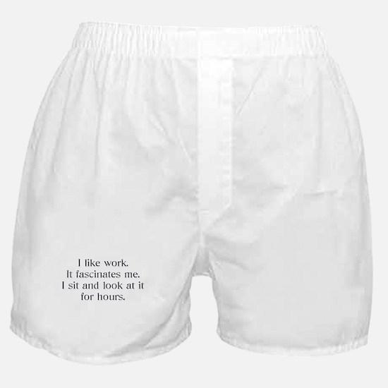 I like work .. Boxer Shorts