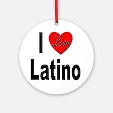 I Love Latino Ornament (Round)