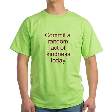 Random Act of Kindness Green T-Shirt