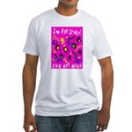 I'm Not Crazy! I've Got Bugs! Fitted T-Shirt