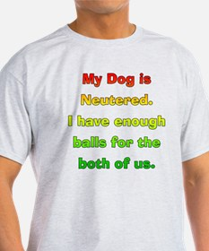 My dog is neutered T-Shirt