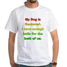 My dog is neutered Shirt