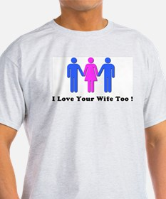 I Love Your Wife Too! T-Shirt