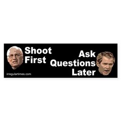 Bush Cheney: Shoot First... Bumper Sticker