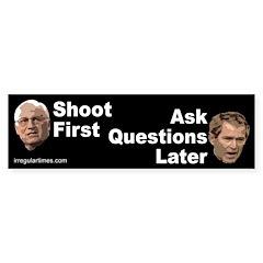 Bush Cheney: Shoot First... Bumper Bumper Sticker