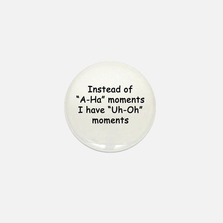 Instead of A-Ha moments I hav Mini Button