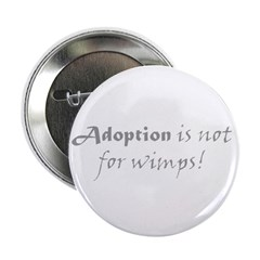 """Adoption is not for wimps! 2.25"""" Button (100"""