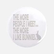 """THE MORE PEOPLE I MEET... THE 3.5"""" Button"""