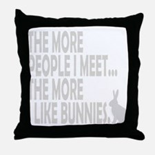 THE MORE PEOPLE I MEET... THE Throw Pillow