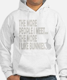 THE MORE PEOPLE I MEET... THE Hoodie