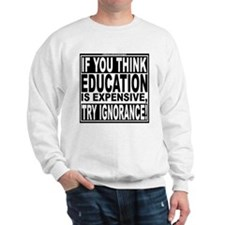 Education quote (Warning Label) Sweatshirt