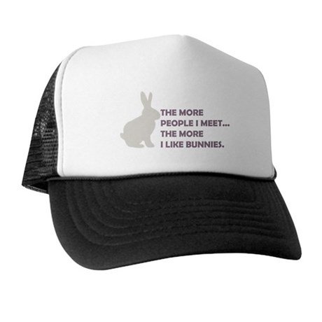 THE MORE PEOPLE I MEET THE MO Trucker Hat