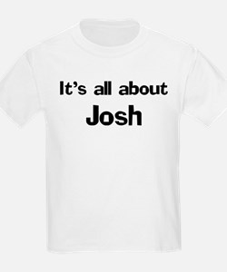 It's all about Josh Kids T-Shirt
