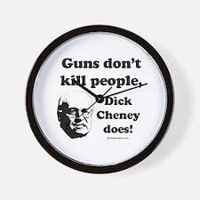 Guns don't kill, Dick Cheney does -  Wall Clock