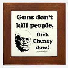Guns don't kill, Dick Cheney does - Framed Tile