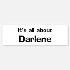 It's all about Darlene Bumper Bumper Bumper Sticker