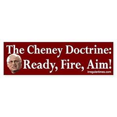 The Cheney Doctrine: Ready, Fire, Aim!