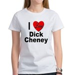 I Love Dick Cheney (Front) Women's T-Shirt