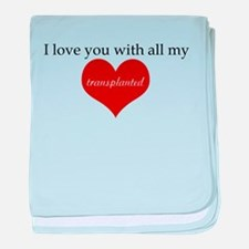 I love you with all my transp Infant Blanket