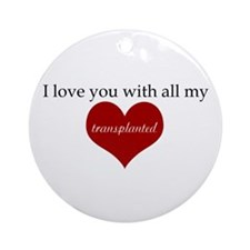 I love you with all my transp Ornament (Round)
