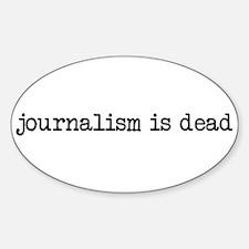 Journalism is Dead Sticker (Oval)