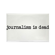 Journalism is Dead Rectangle Magnet