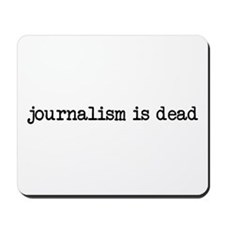 Journalism is Dead Mousepad