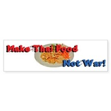 Make Thai Food Not War Bumper Sticker
