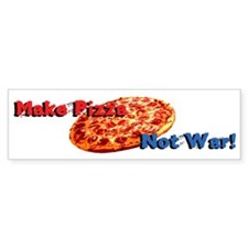 Make Pizza, Not War! Bumper Sticker