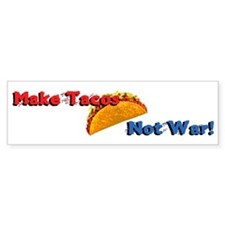 Make Tacos, Not War! Bumper Sticker